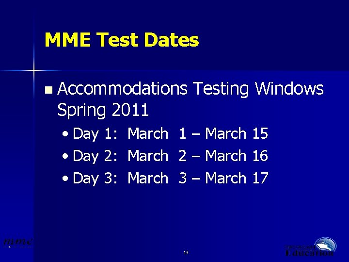 MME Test Dates n Accommodations Spring 2011 • Day 1: • Day 2: •