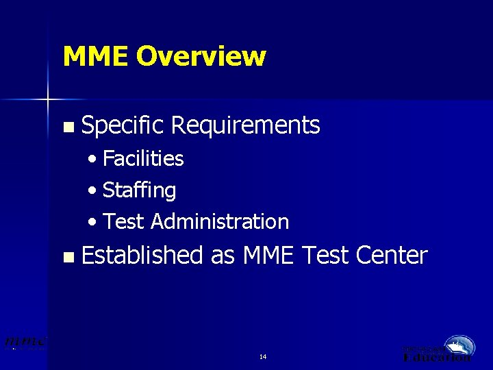 MME Overview n Specific Requirements • Facilities • Staffing • Test Administration n Established