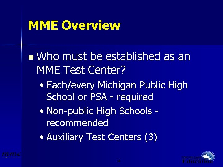 MME Overview n Who must be established as an MME Test Center? • Each/every
