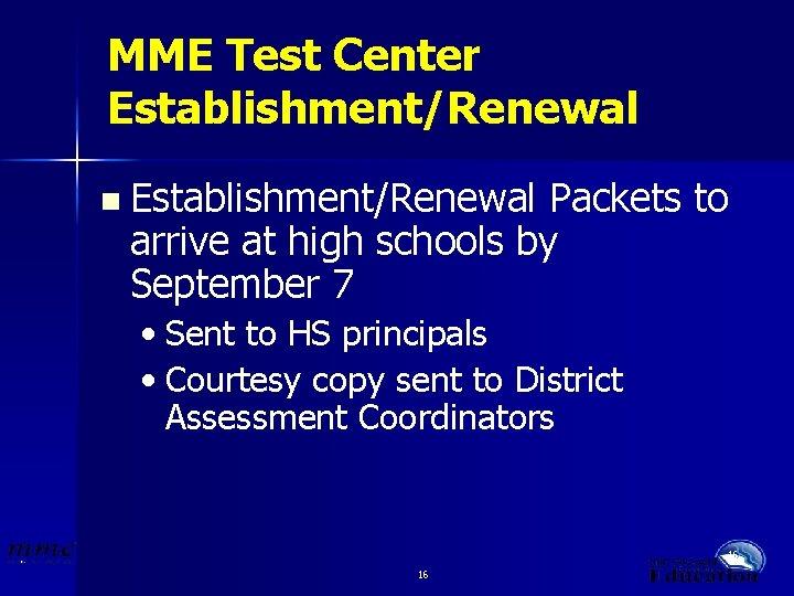 MME Test Center Establishment/Renewal n Establishment/Renewal Packets to arrive at high schools by September