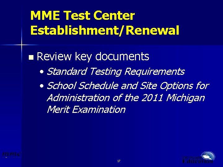 MME Test Center Establishment/Renewal n Review key documents • Standard Testing Requirements • School