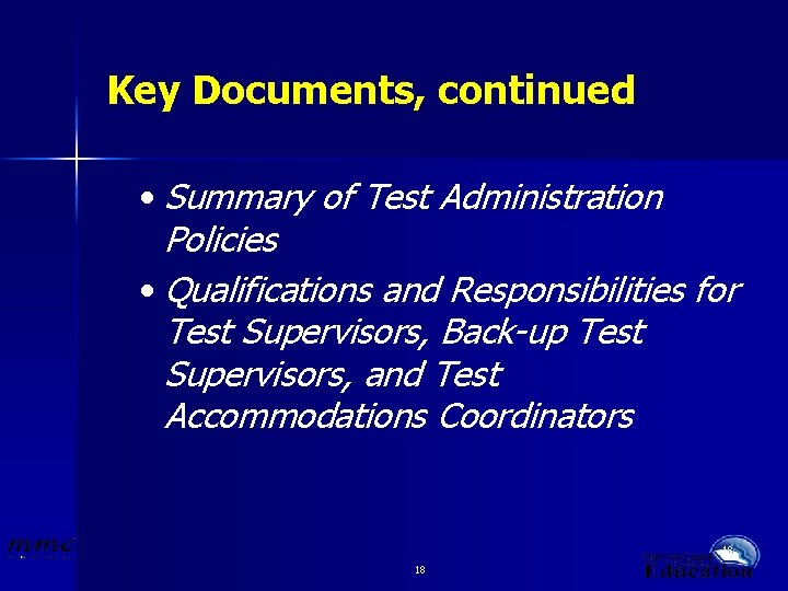 Key Documents, continued • Summary of Test Administration Policies • Qualifications and Responsibilities for