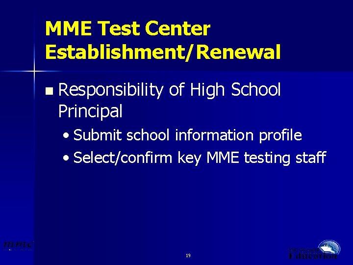 MME Test Center Establishment/Renewal n Responsibility Principal of High School • Submit school information