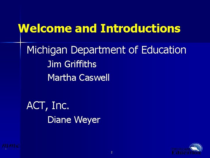 Welcome and Introductions Michigan Department of Education Jim Griffiths Martha Caswell ACT, Inc. Diane