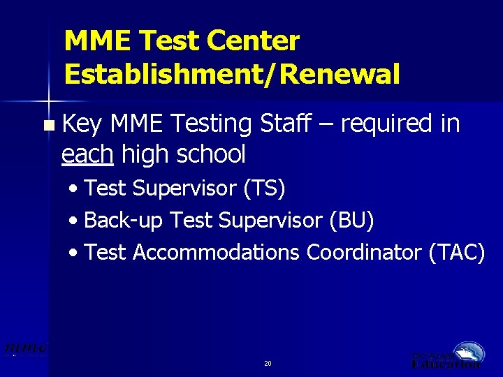 MME Test Center Establishment/Renewal n Key MME Testing Staff – required in each high