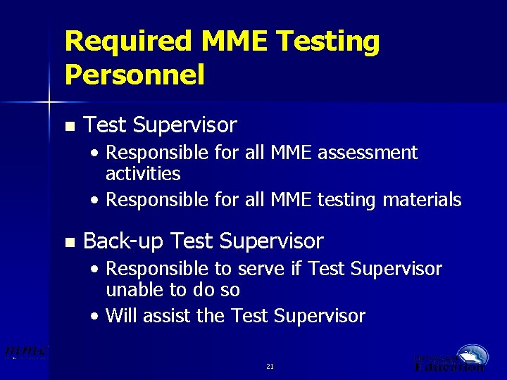 Required MME Testing Personnel n Test Supervisor • Responsible for all MME assessment activities