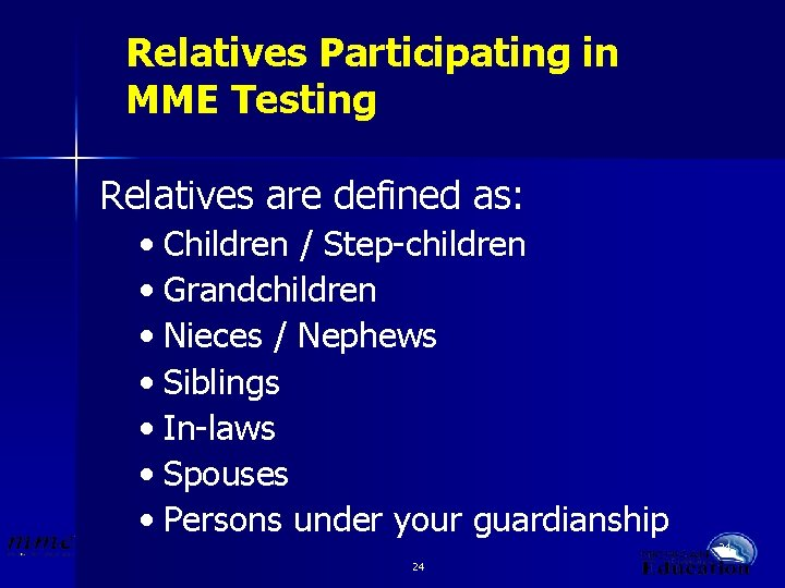 Relatives Participating in MME Testing Relatives are defined as: • Children / Step-children •