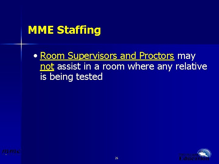 MME Staffing • Room Supervisors and Proctors may not assist in a room where