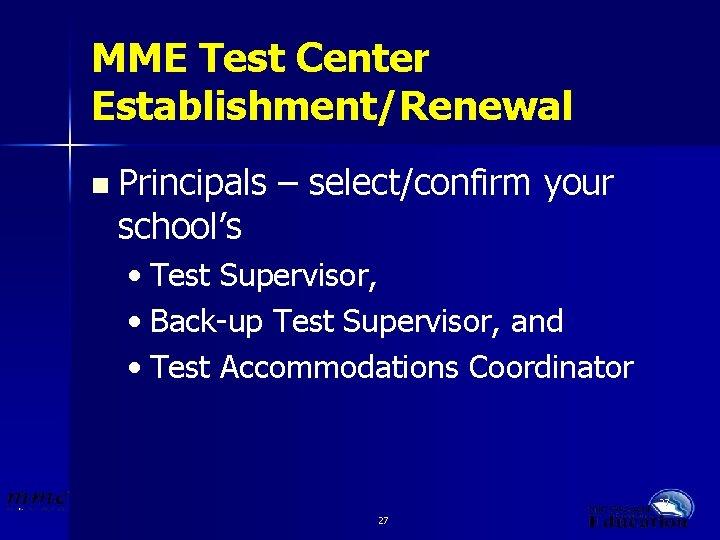 MME Test Center Establishment/Renewal n Principals school's – select/confirm your • Test Supervisor, •