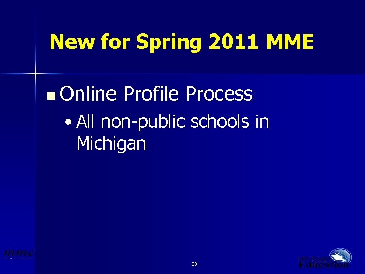 New for Spring 2011 MME n Online Profile Process • All non-public schools in