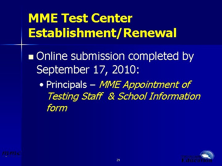 MME Test Center Establishment/Renewal n Online submission completed by September 17, 2010: • Principals