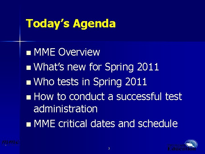 Today's Agenda n MME Overview n What's new for Spring 2011 n Who tests