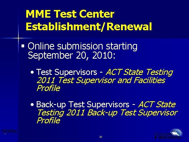 MME Test Center Establishment/Renewal § Online submission starting September 20, 2010: • Test Supervisors