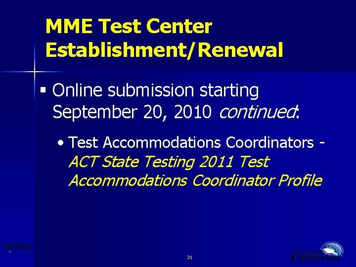 MME Test Center Establishment/Renewal § Online submission starting September 20, 2010 continued: • Test