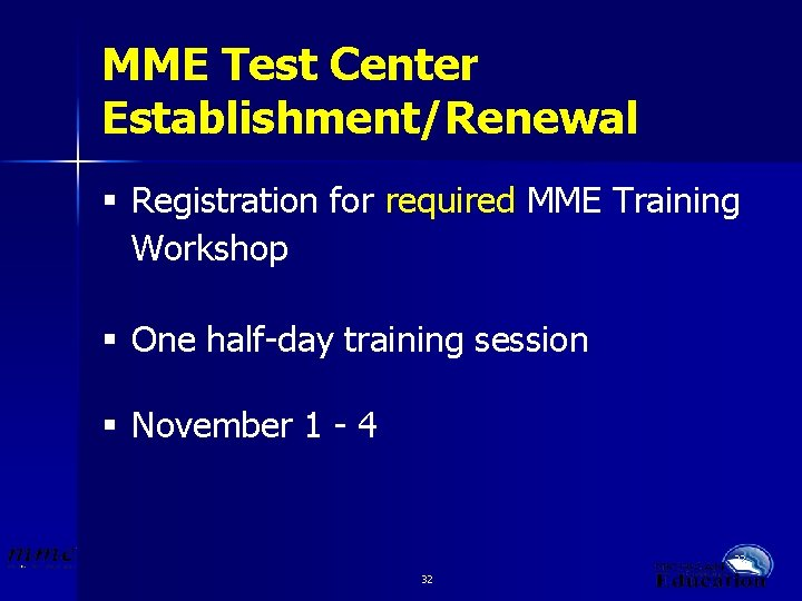 MME Test Center Establishment/Renewal § Registration for required MME Training Workshop § One half-day