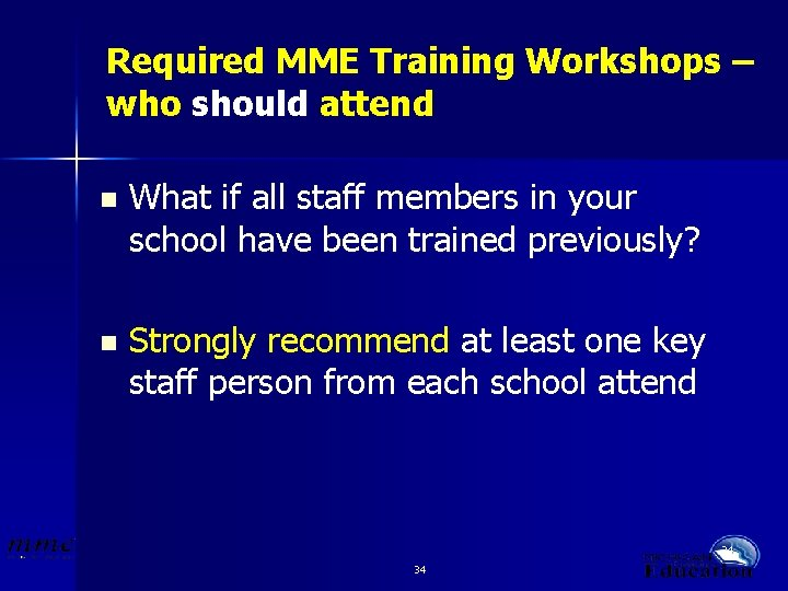 Required MME Training Workshops – who should attend n What if all staff members