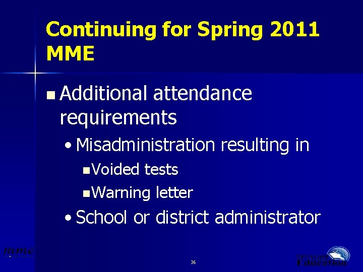 Continuing for Spring 2011 MME n Additional attendance requirements • Misadministration resulting in n