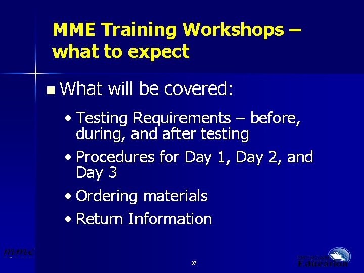 MME Training Workshops – what to expect n What will be covered: • Testing