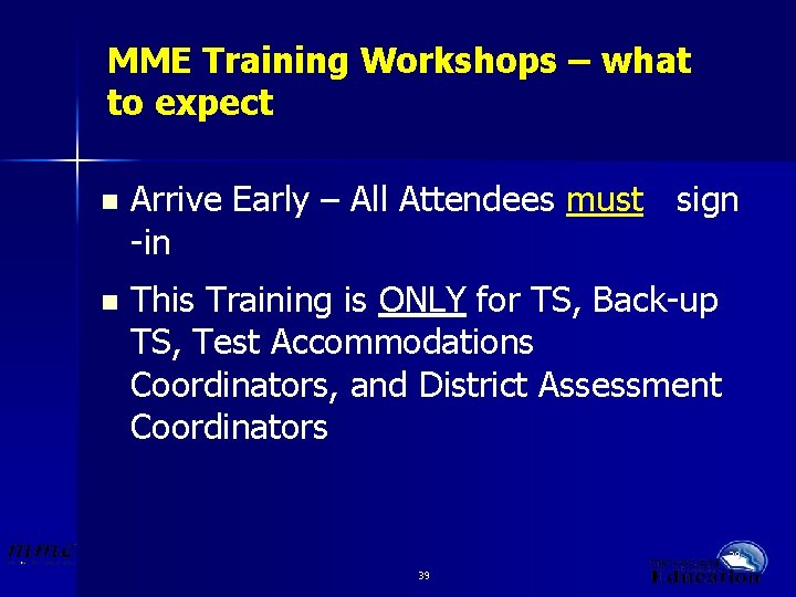 MME Training Workshops – what to expect n Arrive Early – All Attendees must