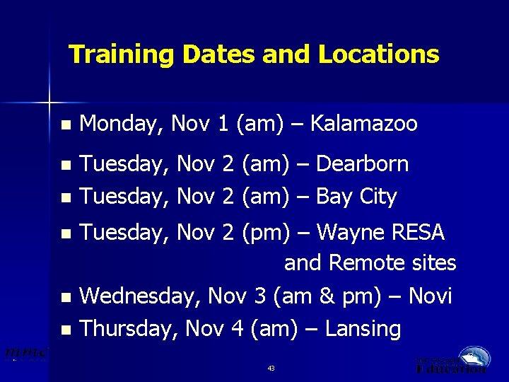 Training Dates and Locations n Monday, Nov 1 (am) – Kalamazoo Tuesday, Nov 2