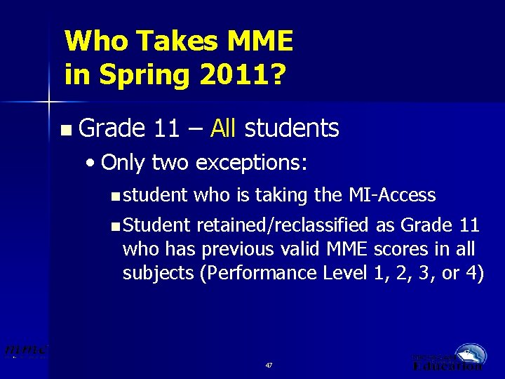 Who Takes MME in Spring 2011? n Grade 11 – All students • Only