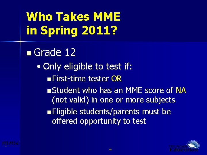 Who Takes MME in Spring 2011? n Grade 12 • Only eligible to test
