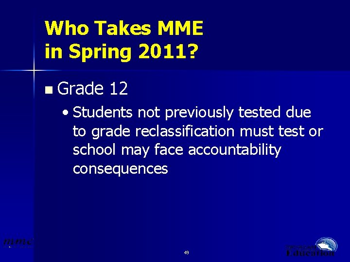 Who Takes MME in Spring 2011? n Grade 12 • Students not previously tested