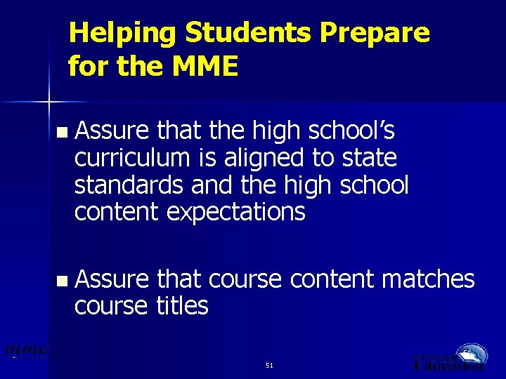 Helping Students Prepare for the MME n Assure that the high school's curriculum is