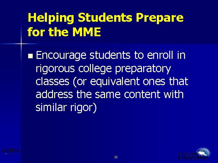 Helping Students Prepare for the MME n Encourage students to enroll in rigorous college