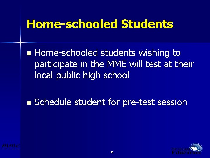 Home-schooled Students n Home-schooled students wishing to participate in the MME will test at