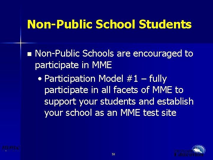 Non-Public School Students n Non-Public Schools are encouraged to participate in MME • Participation