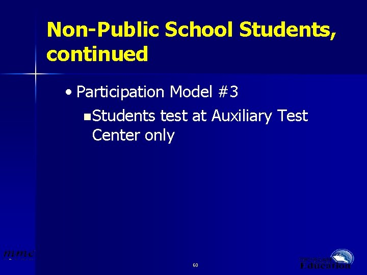 Non-Public School Students, continued • Participation Model #3 n Students test at Auxiliary Test