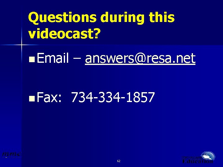 Questions during this videocast? n Email – answers@resa. net n Fax: 734 -334 -1857
