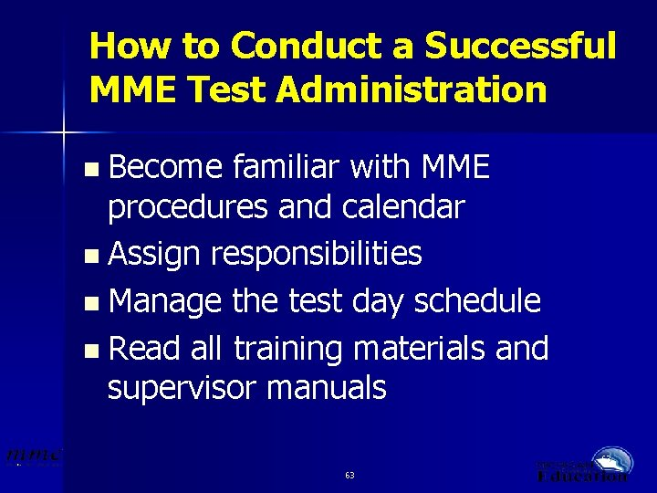 How to Conduct a Successful MME Test Administration n Become familiar with MME procedures