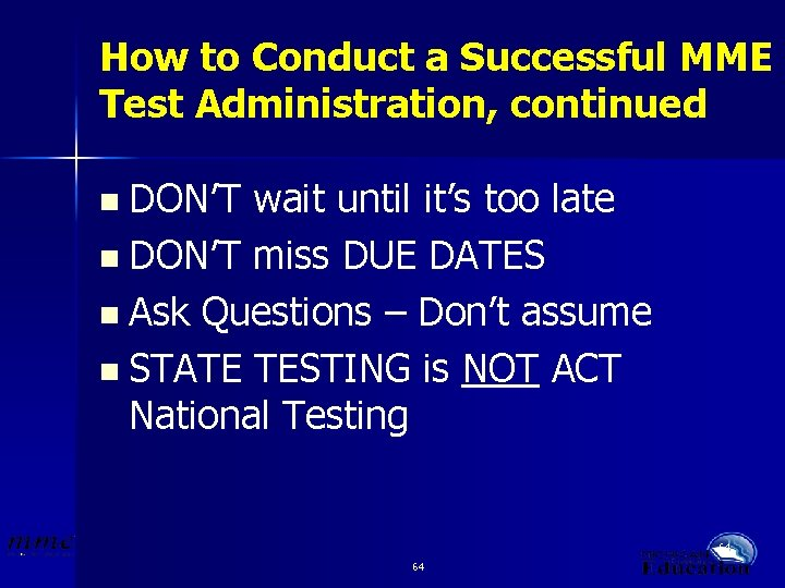 How to Conduct a Successful MME Test Administration, continued n DON'T wait until it's