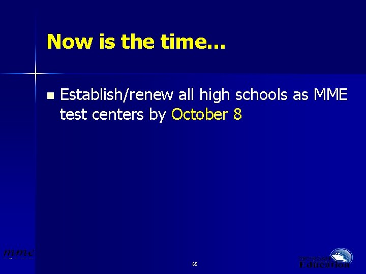 Now is the time… n Establish/renew all high schools as MME test centers by