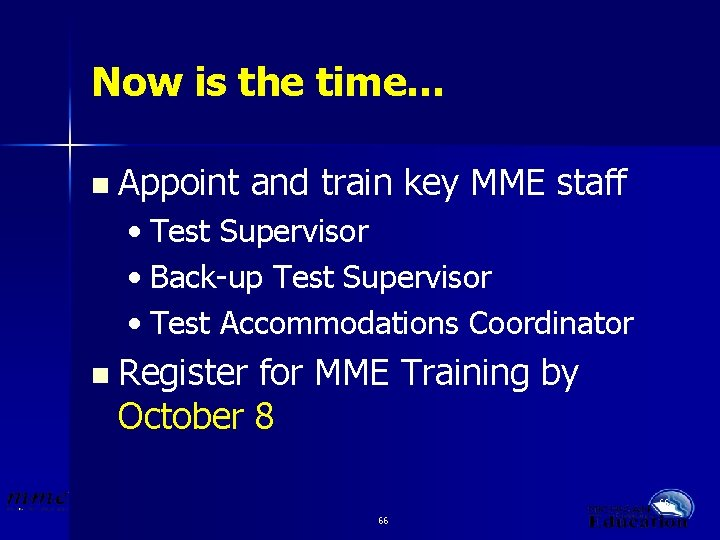 Now is the time… n Appoint and train key MME staff • Test Supervisor