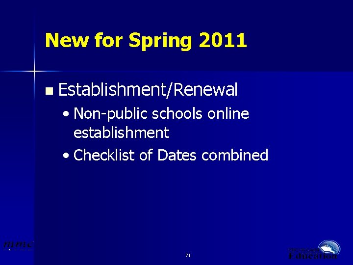 New for Spring 2011 n Establishment/Renewal • Non-public schools online establishment • Checklist of