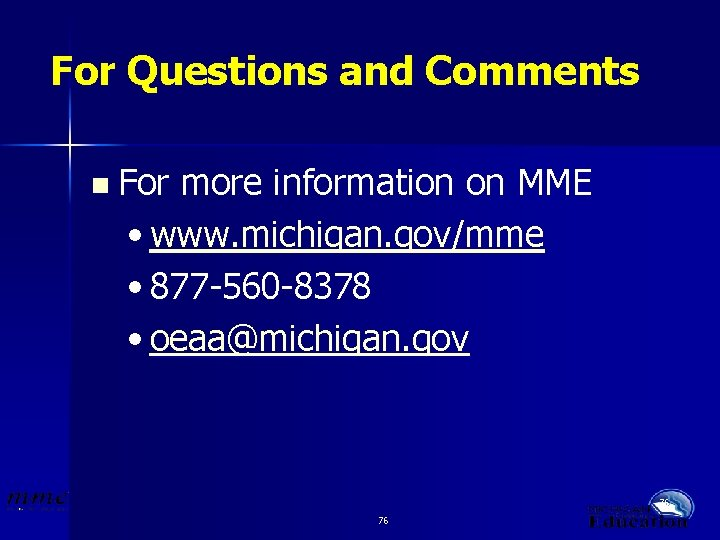For Questions and Comments n For more information on MME • www. michigan. gov/mme
