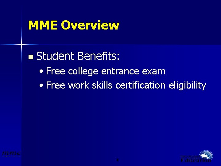 MME Overview n Student Benefits: • Free college entrance exam • Free work skills