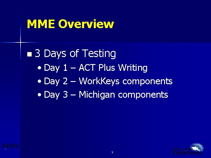 MME Overview n 3 Days of Testing • Day 1 – ACT Plus Writing