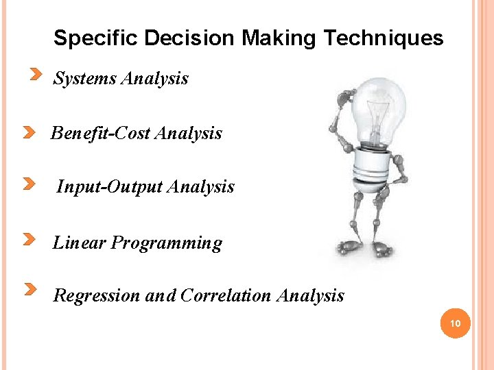 Specific Decision Making Techniques Systems Analysis Benefit-Cost Analysis Input-Output Analysis Linear Programming Regression and