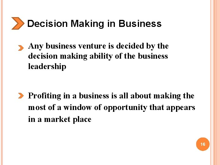 Decision Making in Business Any business venture is decided by the decision making ability