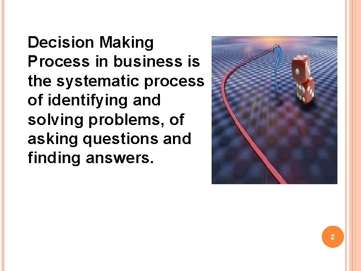 Decision Making Process in business is the systematic process of identifying and solving problems,