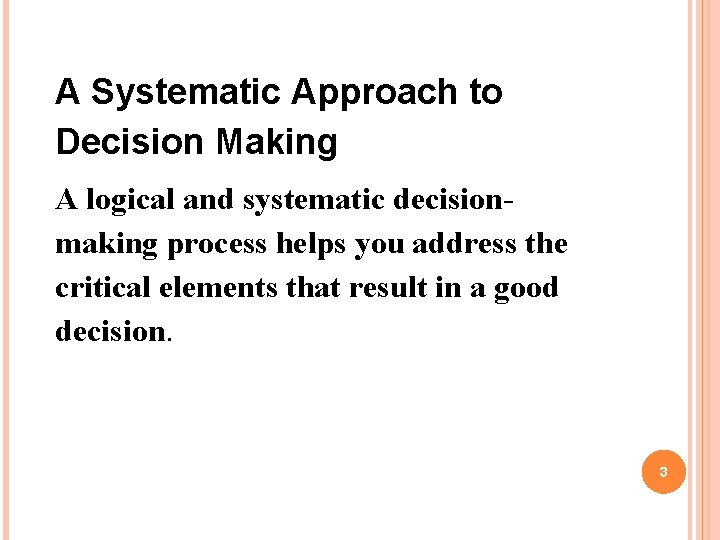 A Systematic Approach to Decision Making A logical and systematic decisionmaking process helps you