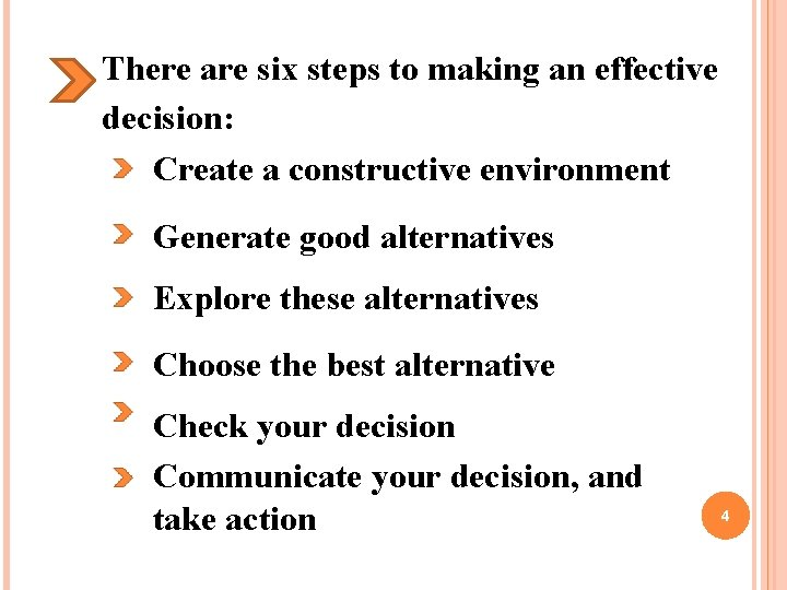 There are six steps to making an effective decision: Create a constructive environment Generate