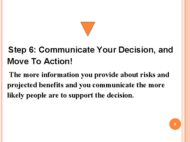 Step 6: Communicate Your Decision, and Move To Action! The more information you provide