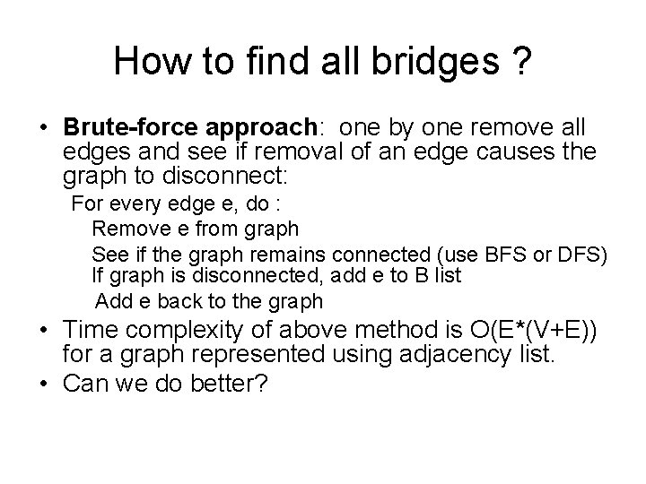 How to find all bridges ? • Brute-force approach: one by one remove all