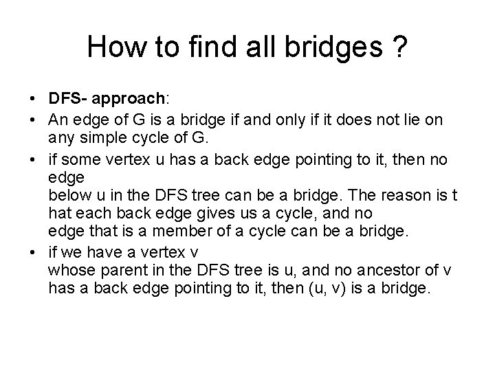 How to find all bridges ? • DFS- approach: • An edge of G