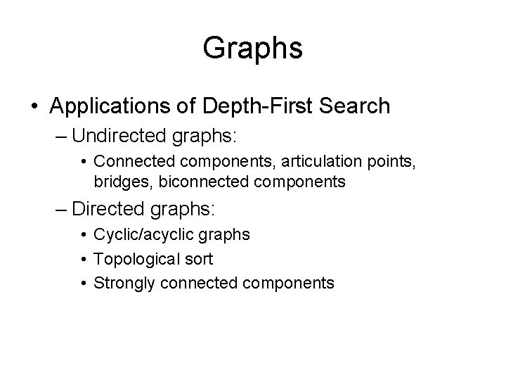 Graphs • Applications of Depth-First Search – Undirected graphs: • Connected components, articulation points,
